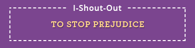 I Shout Out To Stop Prejudice