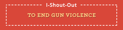 I Shout Out To End Gun Violence